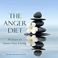 The Anger Diet: Thirty Days to Stress-Free Living