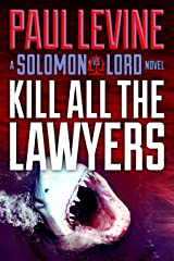 KILL ALL THE LAWYERS (Solomon vs. Lord Legal Thrillers Book 3) Kindle Edition
