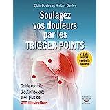 Soulagez vos douleurs par les trigger points: Guide complet d'automassages avec 400 illustrations (GUI.PRAT.)