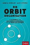 Die Orbit-Organisation: In 9 Schritten zum Unternehmensmodell für die digitale Zukunft (Dein Business)
