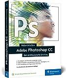 Adobe Photoshop CC: Know-how für Einsteiger in Grafik und Fotografie – Neuauflage 2019/2020