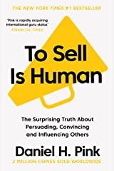 To Sell is Human: The Surprising Truth About Persuading, Convincing, and Influencing Others Kindle Edition