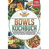 Bowls Kochbuch: Die 150 besten Rezepte für eine abwechslungsreiche und gesunde Ernährung. Leckere Buddha Bowls, Poke, Low Car
