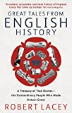 Great Tales From English History: Cheddar Man to DNA: A Treasury of True Stories of the Extraordinary People Who Made Britain Great