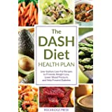 The DASH Diet Health Plan: Low-sodium, Low-fat Recipes to Promote Weight Loss, Lower Blood Pressure, and Help Prevent Diabete