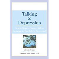 Talking to Depression: Simple Ways To Connect When Someone In Your Life Is Depressed (English Edition)
