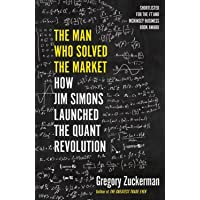 The Man Who Solved the Market: How Jim Simons Launched the Quant Revolution (SHORTLISTED FOR THE FT & MCKINSEY BUSINESS BOOK OF THE YEAR AWARD 2019)