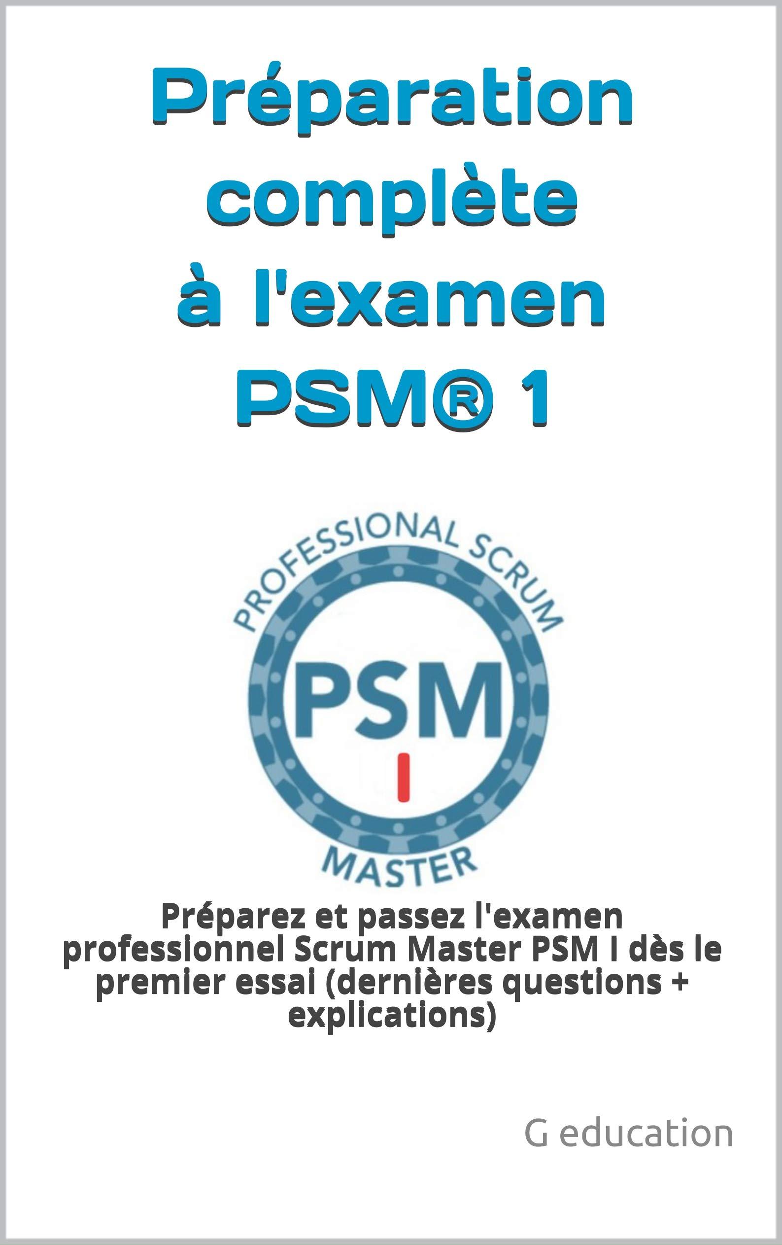 Préparation complète à l'examen PSM® 1: Préparez et passez l'examen professionnel Scrum Master PSM I dès le premier essai (dernières questions + explications) par G education