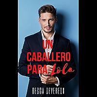 Un caballero para Lola (Spanish Edition)