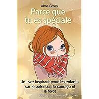 Parce que tu es spéciale: Un livre inspirant pour les enfants sur le potentiel, le courage et la force - Pour les…