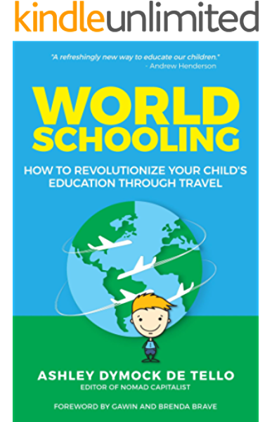 World Schooling How To Revolutionize Your Child S Education Through Travel Ebook Dymock De Tello Ashley Brave Brenda And Gawin Amazon Co Uk Kindle Store