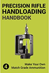Precision Rifle Handloading (Reloading) Handbook: Learn Reloading Match Grade Ammunition Easily - Basic to advanced match level instruction (Precision ... And Hunting Book 4) (English Edition) Format Kindle