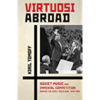 Virtuosi Abroad: Soviet Music and Imperial Competition during the Early Cold War, 1945–1958 (English Edition)
