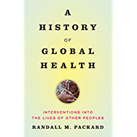 A History of Global Health: Interventions Into the Lives of Other Peoples (English Edition)