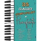 35 Classici Semplificati al Pianoforte: Chopin, Bach, Beethoven, Vivaldi, Ciajkovskij, Mozart, Liszt, Debussy, Grieg…