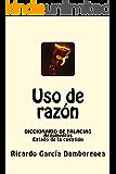 Uso de razón: Diccionario de Falacias. Argumentos. Estado de la cuestión (Spanish Edition)