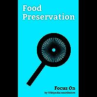 Focus On: Food Preservation: Fermentation, Refrigerator, Pasteurization, Refrigeration, Pot-in-pot Refrigerator…