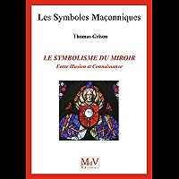 Les symbolismes du miroir : Entre illusion et connaissance n° 89 (Symboles Maçonnique)
