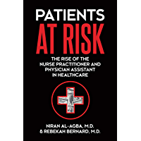 Patients at Risk: The Rise of the Nurse Practitioner and Physician Assistant in Healthcare (English Edition)