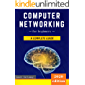 Computer Networking for Beginners: The Complete Guide to Network Systems, Wireless Technology, IP Subnetting, Including the Basics of Cybersecurity & the ... of Things for Artificial Intelligence