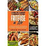 Livre de Cuisine Complet pour Friteuse à Air: +70 Recettes Simples et Savoureuses qui vous aideront à Manger des Aliments Fri