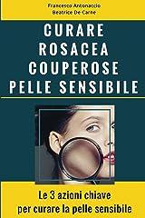 Curare Rosacea Couperose e Pelle Sensibile: Le 3 azioni chiave per curare la pelle sensibile (Benessere e cura della pelle Vol. 2) Formato Kindle