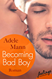 Becoming Bad Boy: Roman (Bad-Boy-Reihe 3)