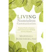 Living Nonviolent Communication: Practical Tools to Connect and Communicate Skillfully in Every Situation