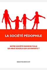 La société pédophile: Notre société favorise-t-elle les abus sexuels sur les enfants ? Format Kindle