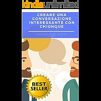 Creare una conversazione interessante con chiunque: Come avere sempre qualcosa da dire ovvero i trucchi di un…