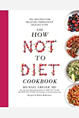The How Not To Diet Cookbook: Over 100 Recipes for Healthy, Permanent Weight Loss (English Edition) Kindle Ausgabe