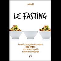 Fasting - La méthode du jeune intermittent ultra efficace pour perdre du poids et vivre longtemps (Guides pratiques)