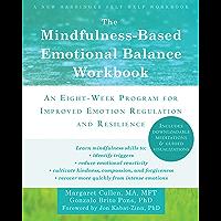 The Mindfulness-Based Emotional Balance Workbook: An Eight-Week Program for Improved Emotion Regulation and Resilience…