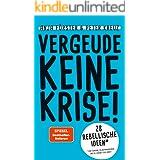 VERGEUDE KEINE KRISE!: 28 rebellische Ideen für Führung, Selbstmanagement und die Zukunft der Arbeit (German Edition)
