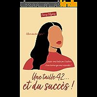 Une taille 42...et du succès ! : une comédie romantique positive