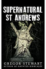 Supernatural St Andrews: A Guide to the Town's Dark History, Ghosts and Ghouls (Haunted Explorer Book 1) Kindle Edition