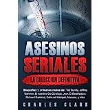 Asesinos seriales: la colección definitiva: Biografías y crímenes reales de: Ted Bundy, Jeffrey Dahmer, El Asesino Del Zodíac