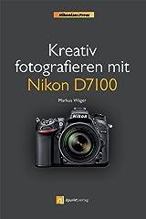 Kreativ fotografieren mit Nikon D7100 (NikoniansPress) Kindle Ausgabe