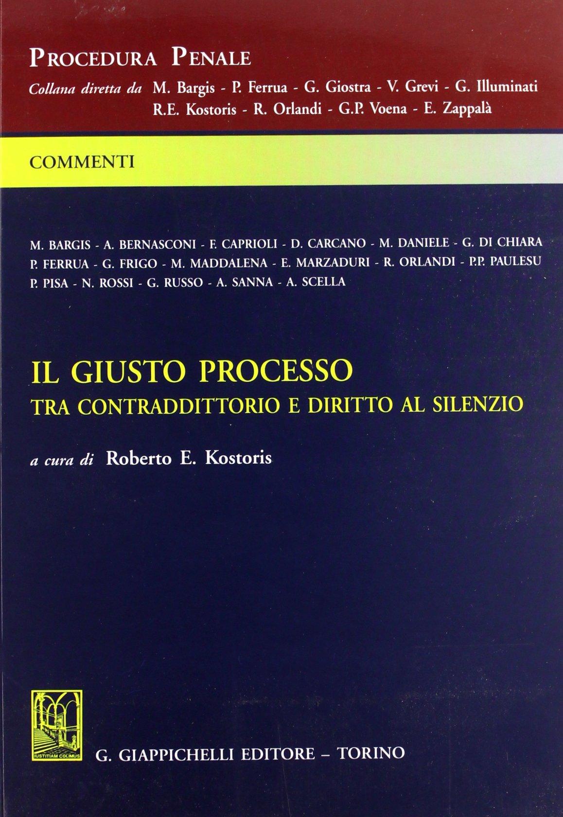 Il giusto processo. Tra contraddittorio e diritto al silenzio. Commento alla Legge 11 marzo 2001 n.