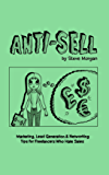 Anti-Sell: Marketing, Lead Generation & Networking Tips for Freelancers Who Hate Sales
