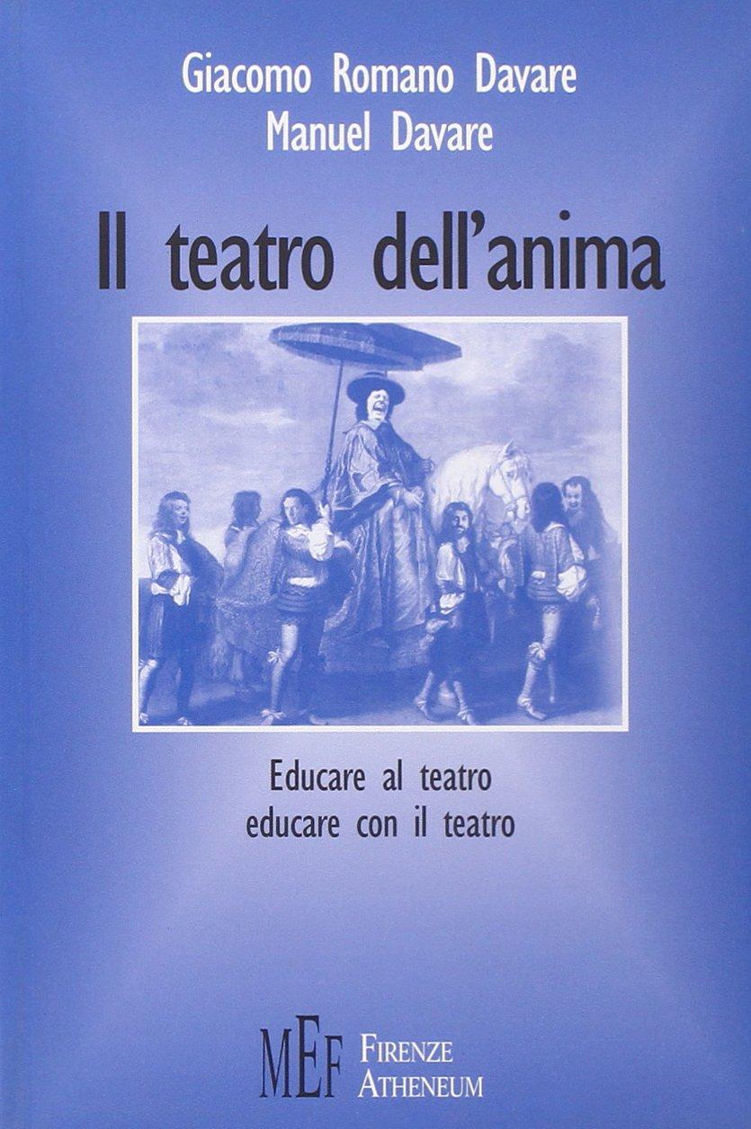 Il teatro dell'anima. Educare al teatro, educare con il teatro