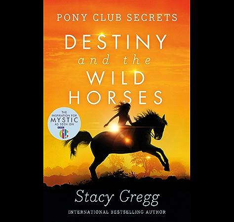 Destiny And The Wild Horses Pony Club Secrets Book 3 Ebook Gregg Stacy Amazon Co Uk Kindle Store
