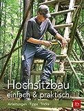 Hochsitzbau einfach & praktisch: Anleitungen · Tipps · Tricks (BLV)