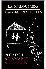 Pecado 1: No Amarás a tus Hijos (La Malquerida) Versión Kindle