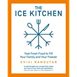 Ramoutar, S: Ice Kitchen: Fast Fresh Food to Fill Your Family and Your Freezer