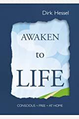 Awaken to Life: Conscious – Free – At Home (English Edition) Kindle Ausgabe