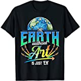 Cute & Funny The Earth Without Art Is Just Eh Earth Day Pun T-Shirt