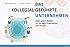 Das kollegial geführte Unternehmen: Ideen und Praktiken für die agile Organisation von morgen