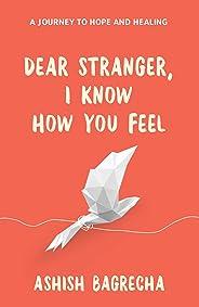 Dear Stranger, I Know How You Feel