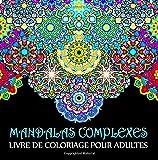 Mandalas Complexes: Livre De Coloriage Pour Adultes...